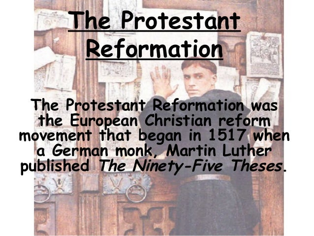 The Protestant Reformation The Protestant Reformation was the European Christian reform movement that began in 1517 when a...