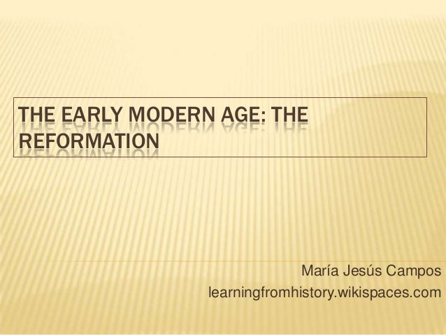 THE EARLY MODERN AGE: THE REFORMATION María Jesús Campos learningfromhistory.wikispaces.com