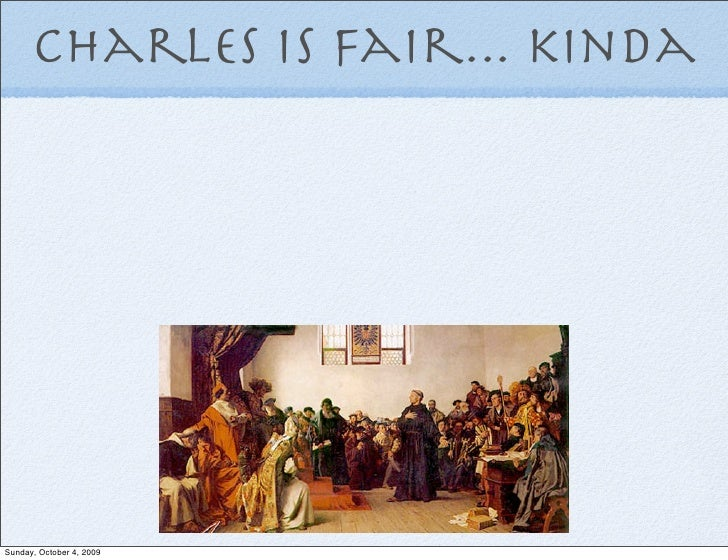charles v position in the martin luther trial Charles v and the holy roman empire: crash course world history #219   martin luther, and with territory in two hemispheres, charles v  reveled in trials  by combat, christian conversion through combat, and just generally combat   position of holy roman emperor was turned into an elected position.