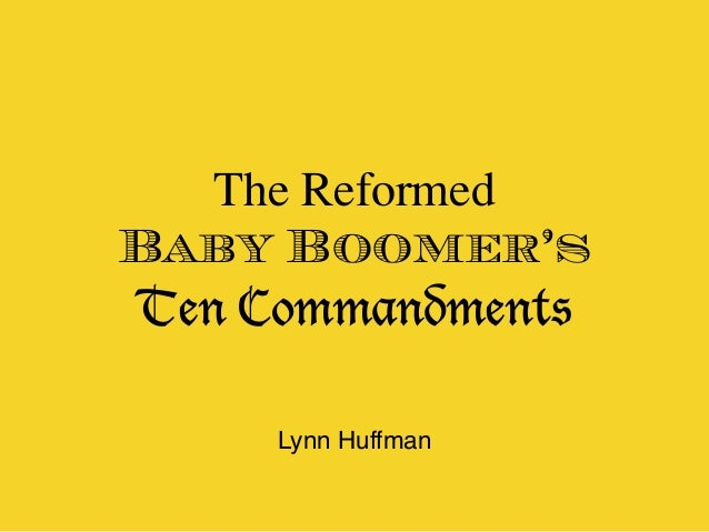 The Reformed Baby Boomer's Ten Commandments Lynn Huffman