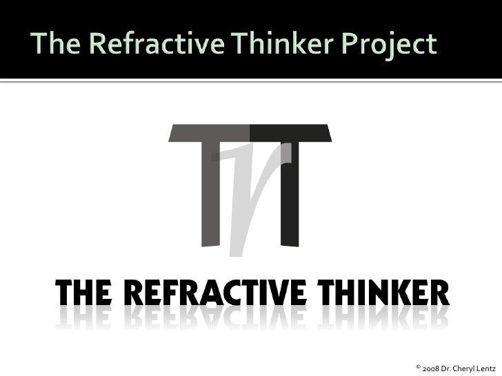 The Refractive Thinker Project<br />© 2008 Dr. Cheryl Lentz<br />