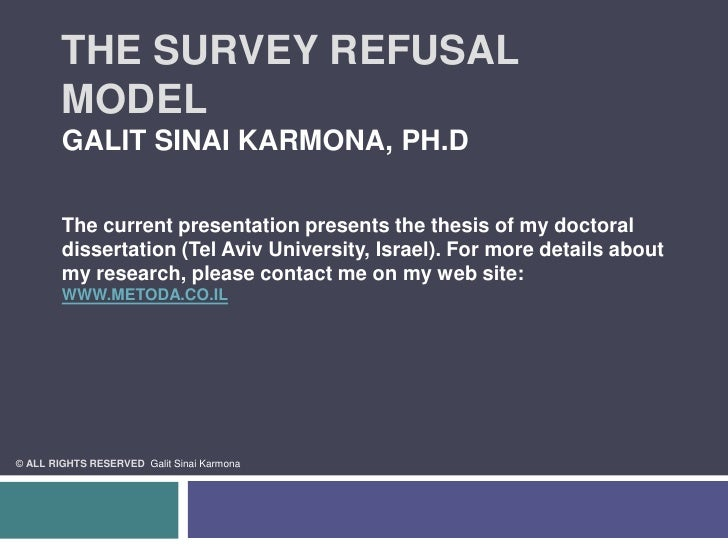 The Survey Refusal Model Galit Sinai Karmona, Ph.DThe current presentation presents the thesis of my doctoral dissertation...