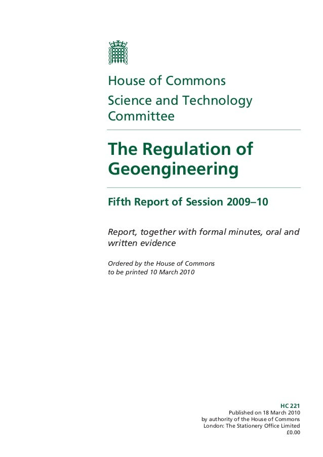 House of Commons Science and Technology Committee  The Regulation of Geoengineering Fifth Report of Session 2009–10 Report...