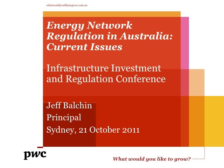 whatwouldyouliketogrow.com.auEnergy NetworkRegulation in Australia:Current IssuesInfrastructure Investmentand Regulation C...