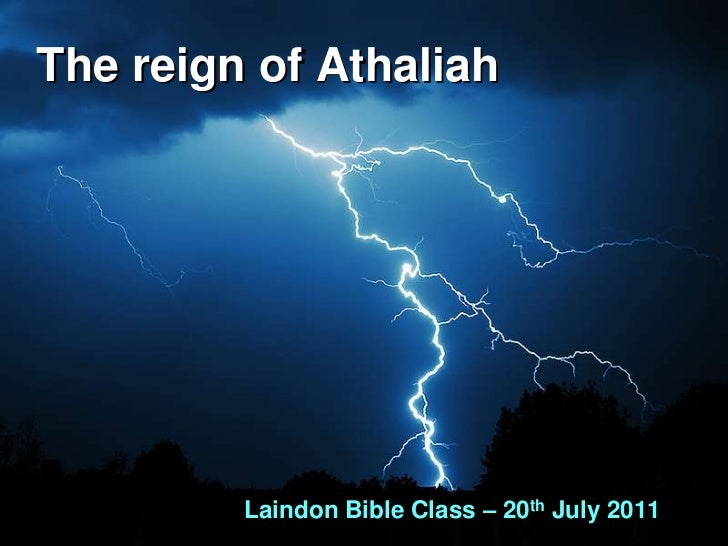 The reign of Athaliah<br />Laindon Bible Class – 20th July 2011<br />