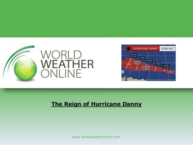 www.worldweatheronline.com The Reign of Hurricane Danny