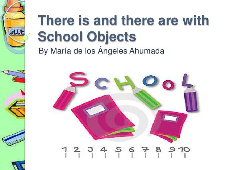Thereis and there are withSchoolObjects<br />By María de los Ángeles Ahumada<br />
