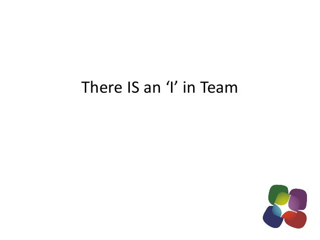 There IS an 'I' in Team