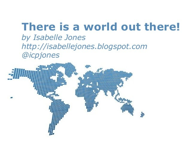 Powerpoint TemplatesPage 1Powerpoint TemplatesThere is a world out there!by Isabelle Joneshttp://isabellejones.blogspot.co...