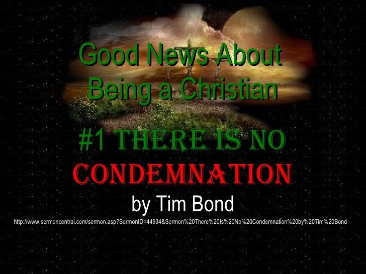 Good News About                      Being a Christian                    #1 There Is No                    CoNdemNaTIoN  ...