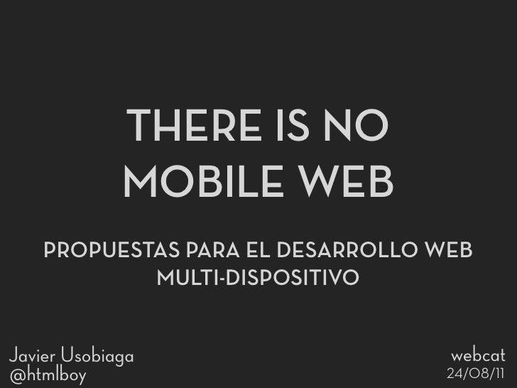 """THERE!IS!NO             MOBILE!WEB    PROPUESTAS!PARA!EL!DESARROLLO!WEB            MULTI""""DISPOSITIVOJavier Usobiaga       ..."""