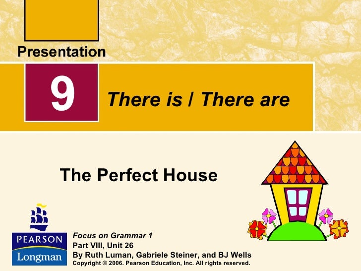 9           There is / There areThe Perfect House Focus on Grammar 1 Part VIII, Unit 26 By Ruth Luman, Gabriele Steiner, a...