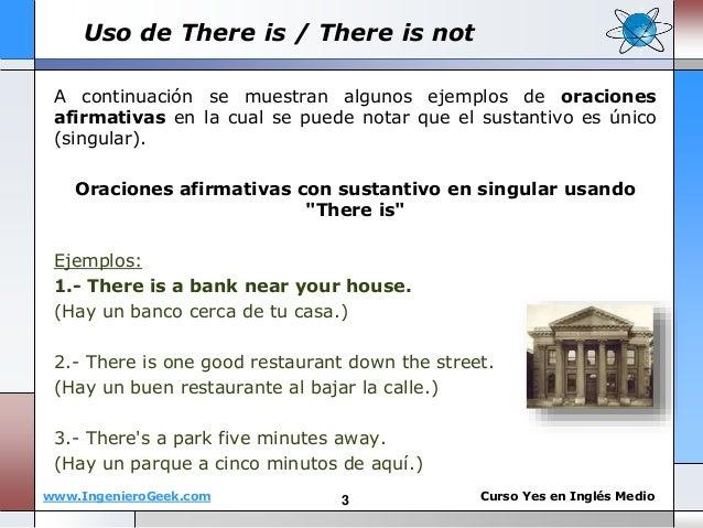 www.IngenieroGeek.com Curso Yes en Ingl�s Medio A continuaci�n se muestran algunos ejemplos de oraciones afirmativas en la...