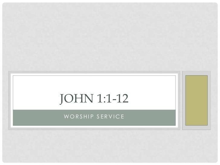 Worship service<br />John 1:1-12<br />