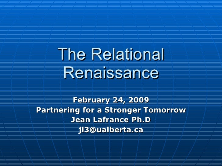 The Relational      Renaissance          February 24, 2009 Partnering for a Stronger Tomorrow         Jean Lafrance Ph.D  ...