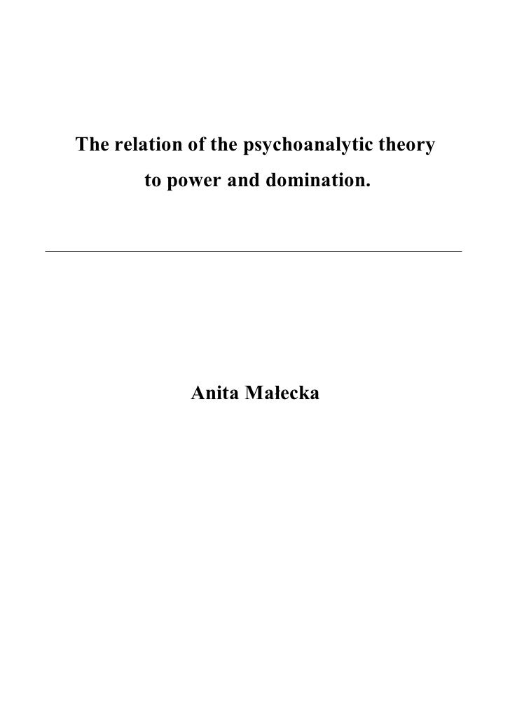 The relation of the psychoanalytic theory       to power and domination.             Anita Małecka