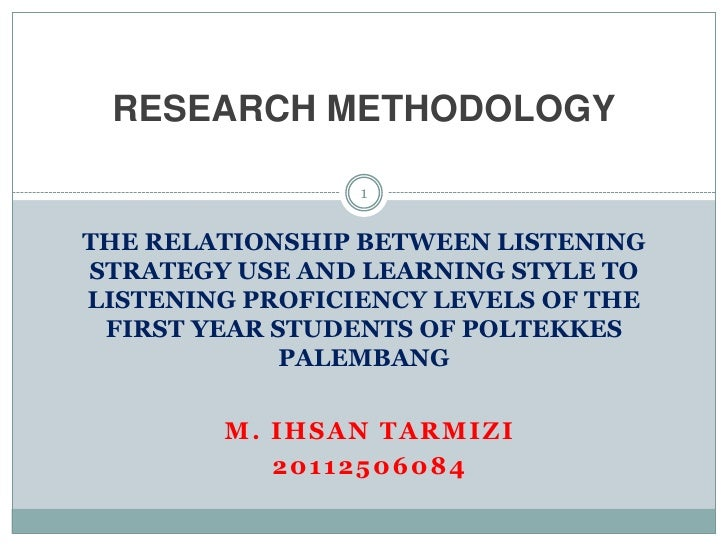 RESEARCH METHODOLOGY                 1THE RELATIONSHIP BETWEEN LISTENINGSTRATEGY USE AND LEARNING STYLE TOLISTENING PROFIC...
