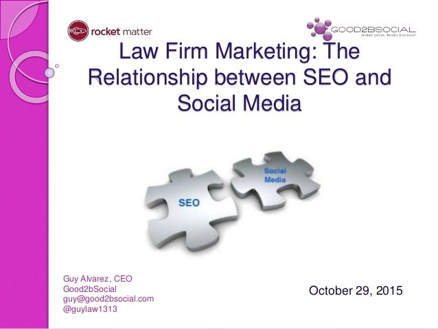 Law Firm Marketing: The Relationship between SEO and Social Media October 29, 2015 Guy Alvarez, CEO Good2bSocial guy@good2...