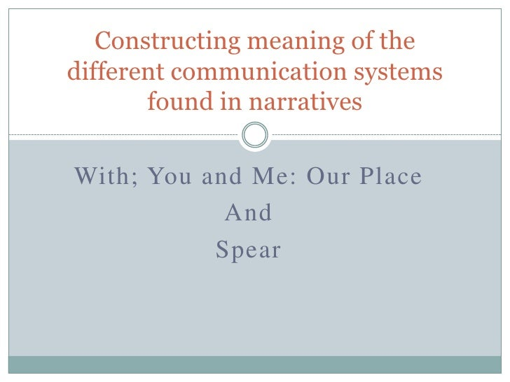 Constructing meaning of thedifferent communication systems       found in narrativesWith; You and Me: Our Place           ...