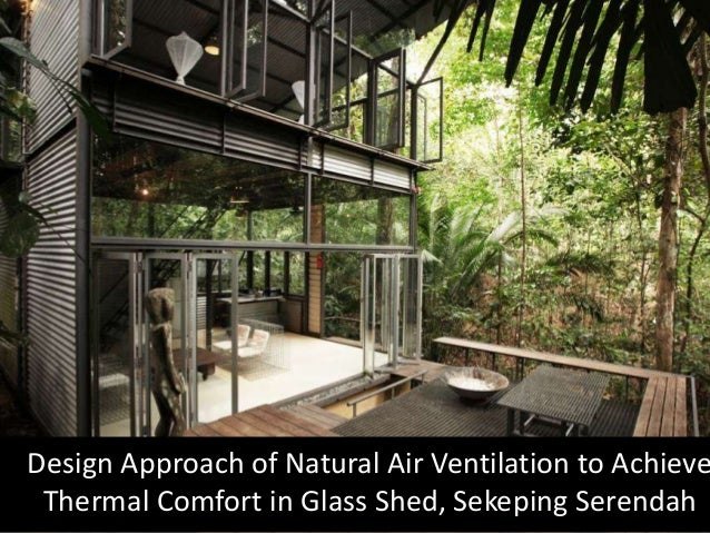 Design Approach of Natural Air Ventilation to Achieve Thermal Comfort in Glass Shed, Sekeping Serendah