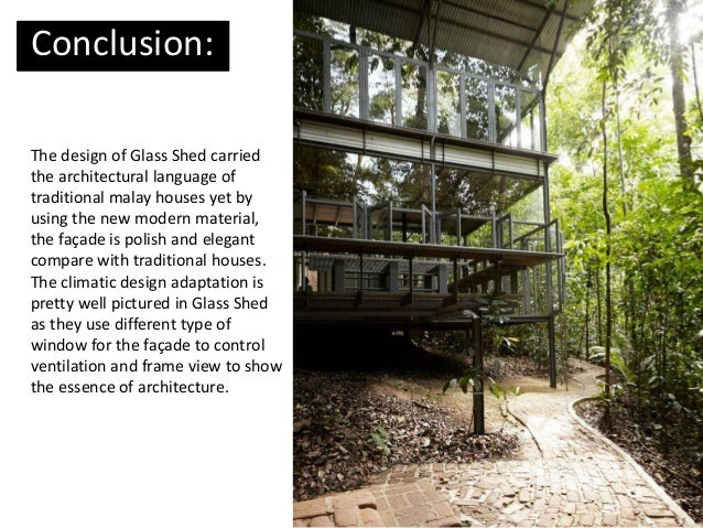 Conclusion: The design of Glass Shed carried the architectural language of traditional malay houses yet by using the new m...