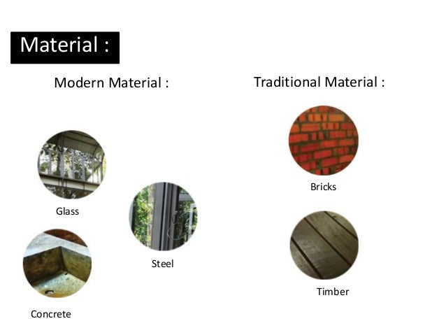 Material : Bricks Steel Concrete Glass Timber Modern Material : Traditional Material :