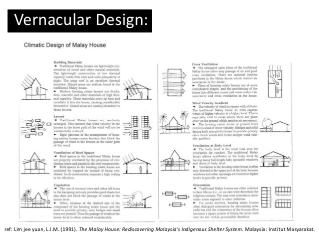 Vernacular Design: ref: Lim jee yuan, L.I.M. (1991). The Malay House: Rediscovering Malaysia's Indigenous Shelter System. ...