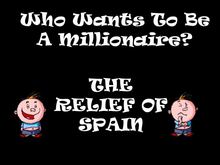 Who Wants To Be A Millionaire? THE RELIEF OF SPAIN