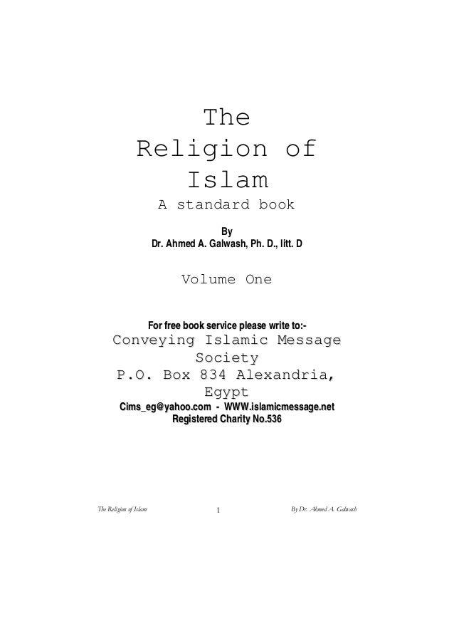 The Religion of Islam A standard book By Dr. Ahmed A. Galwash, Ph. D., litt. D Volume One FFoorr ffrreeee bbooookk sseerrv...