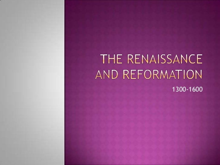 The renaissance and reformation<br />1300-1600<br />
