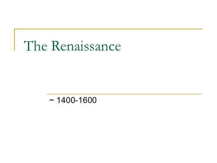 The Renaissance ~ 1400-1600
