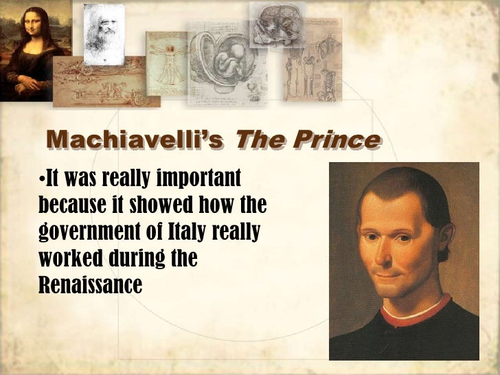 machiavellis the prince during the renaissance period essay Machiavelli's the prince has been incredibly influential since it was published 5 years after his death in 1532 it was written during the european renaissance when intellect and the discussion of new ideas was a widespread them of the era.
