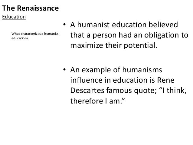 humanism during the renaissance Although the idea that beauty is the highest expression of god's intentions may seem shallow to us today, the entire idea of beauty was different during the renaissance and connected physical beauty with inner or moral beauty of character.