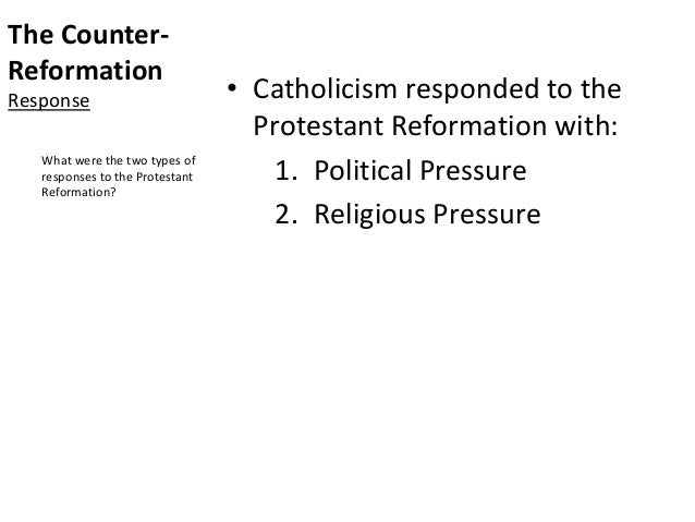 The Counter- Reformation Response • Catholicism responded to the Protestant Reformation with: 1. Political Pressure 2. Rel...