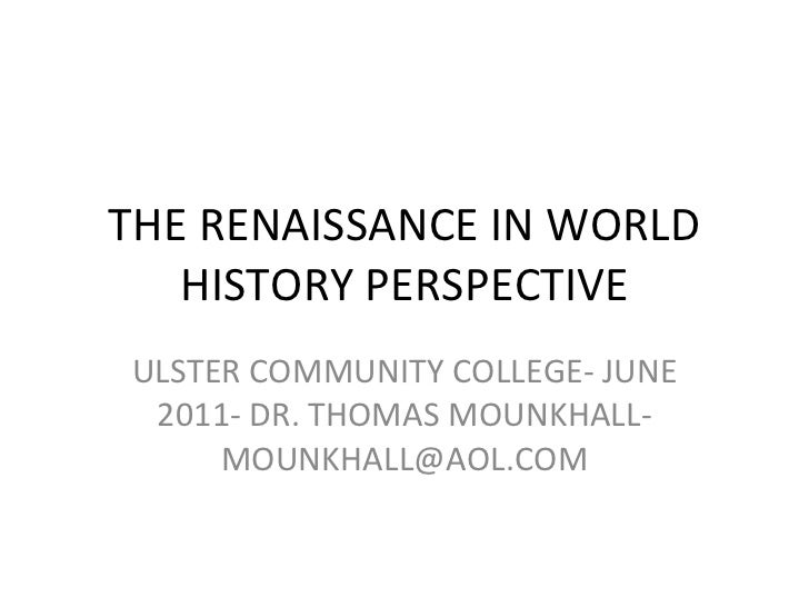 THE RENAISSANCE IN WORLD HISTORY PERSPECTIVE ULSTER COMMUNITY COLLEGE- JUNE 2011- DR. THOMAS MOUNKHALL- MOUNKHALL@AOL.COM