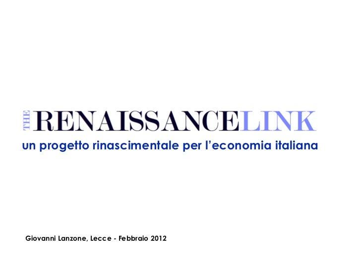 un progetto rinascimentale per l'economia italiana Giovanni Lanzone, Lecce - Febbraio 2012
