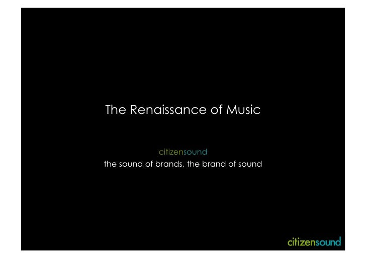 The Renaissance of Music                 citizensound the sound of brands, the brand of sound