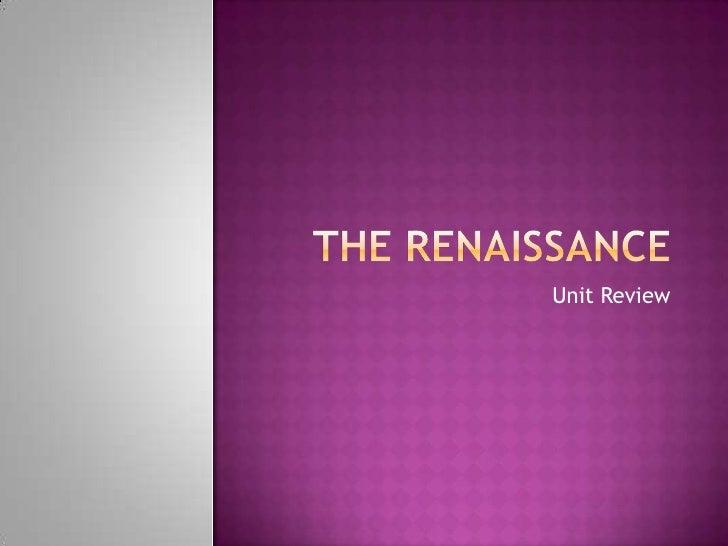 The Renaissance<br />Unit Review<br />