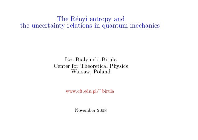 The R´nyi entropy and                   ethe uncertainty relations in quantum mechanics               Iwo Bialynicki-Birul...