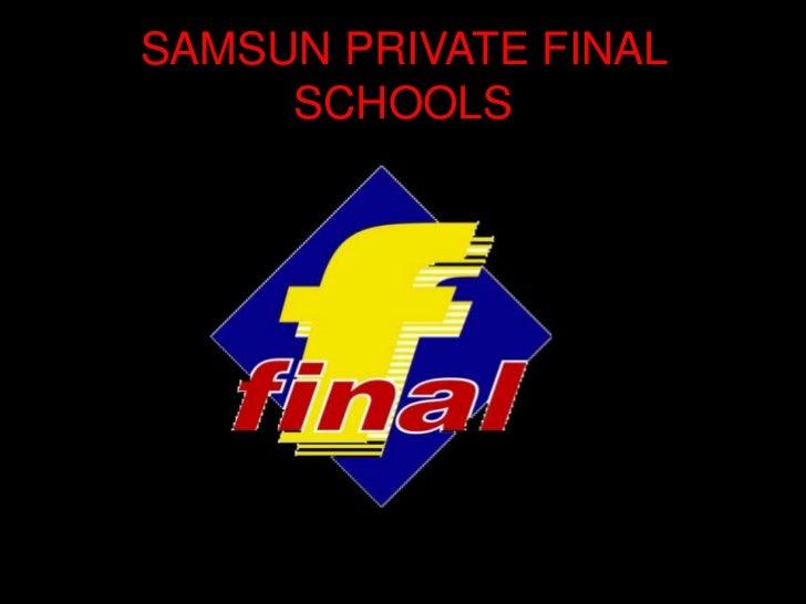 SAMSUN PRIVATE FINAL SCHOOLS<br />