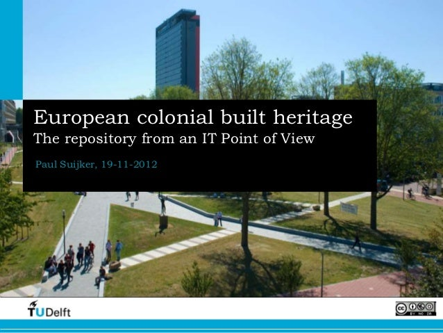 European colonial built heritageThe repository from an IT Point of ViewPaul Suijker, 19-11-2012
