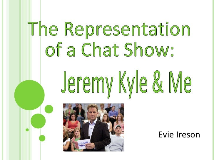 Evie Ireson The Representation  of a Chat Show: Jeremy Kyle & Me