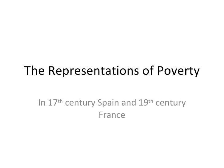 The Representations of Poverty In 17 th  century Spain and 19 th  century France