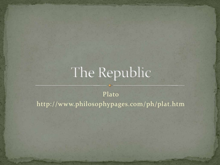 Plato<br />http://www.philosophypages.com/ph/plat.htm<br />The Republic<br />
