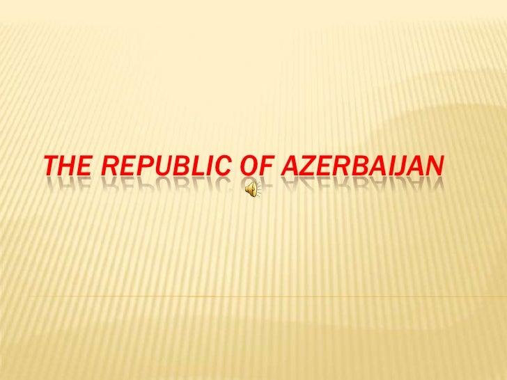 THE REPUBLIC OF AZERBAIJAN<br />