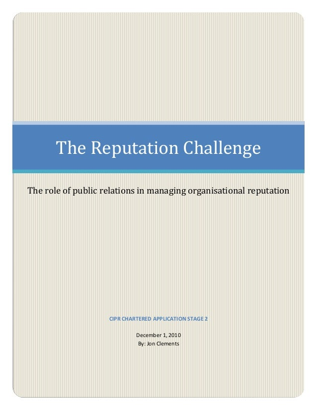 The Reputation ChallengeThe role of public relations in managing organisational reputation                    CIPR CHARTER...