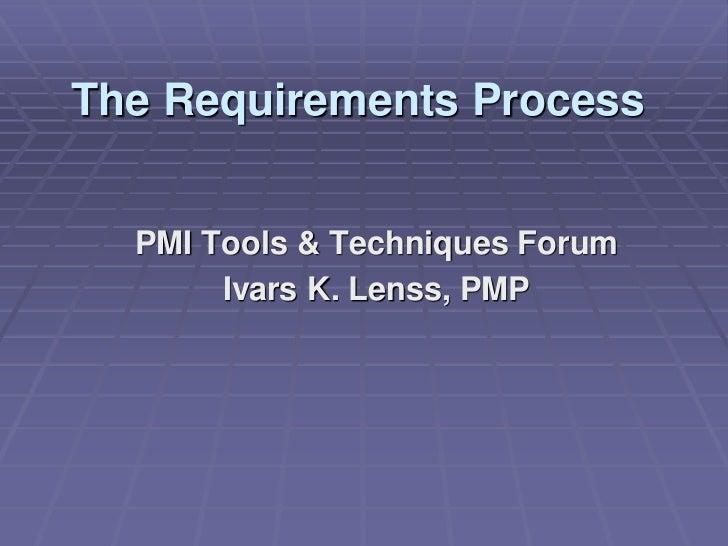 The Requirements Process  PMI Tools & Techniques Forum       Ivars K. Lenss, PMP