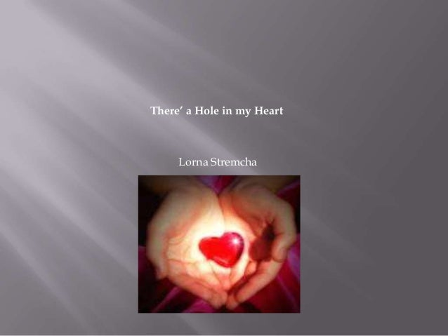 There' a Hole in my Heart     Lorna Stremcha