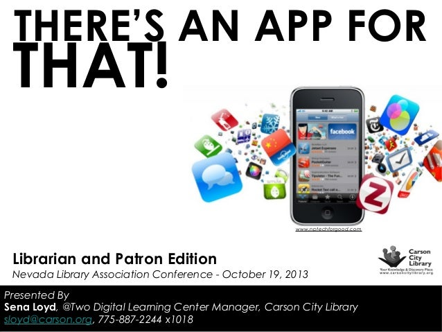 THERE'S AN APP FOR  THAT!  www.nptechforgood.com  Librarian and Patron Edition  Nevada Library Association Conference - Oc...