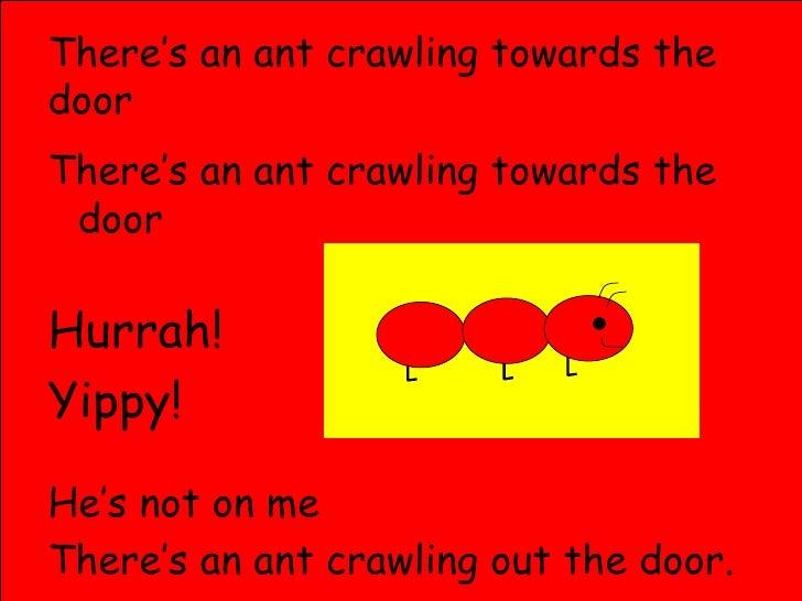 There's an ant crawling towards the door <ul><li>There's an ant crawling towards the door </li></ul><ul><li>Hurrah! </li><...